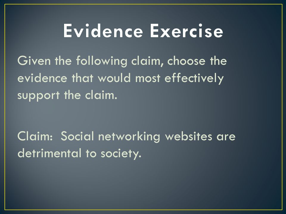Given the following claim, choose the evidence that would most effectively support the claim. Claim: Social networking websites are detrimental to soc