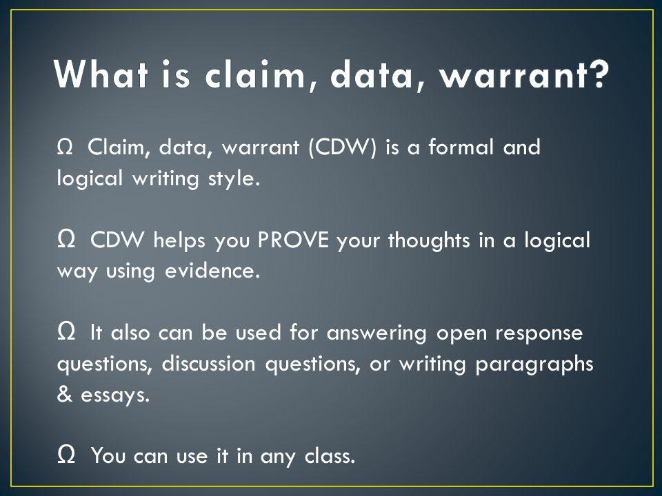 Ω Claim, data, warrant (CDW) is a formal and logical writing style.