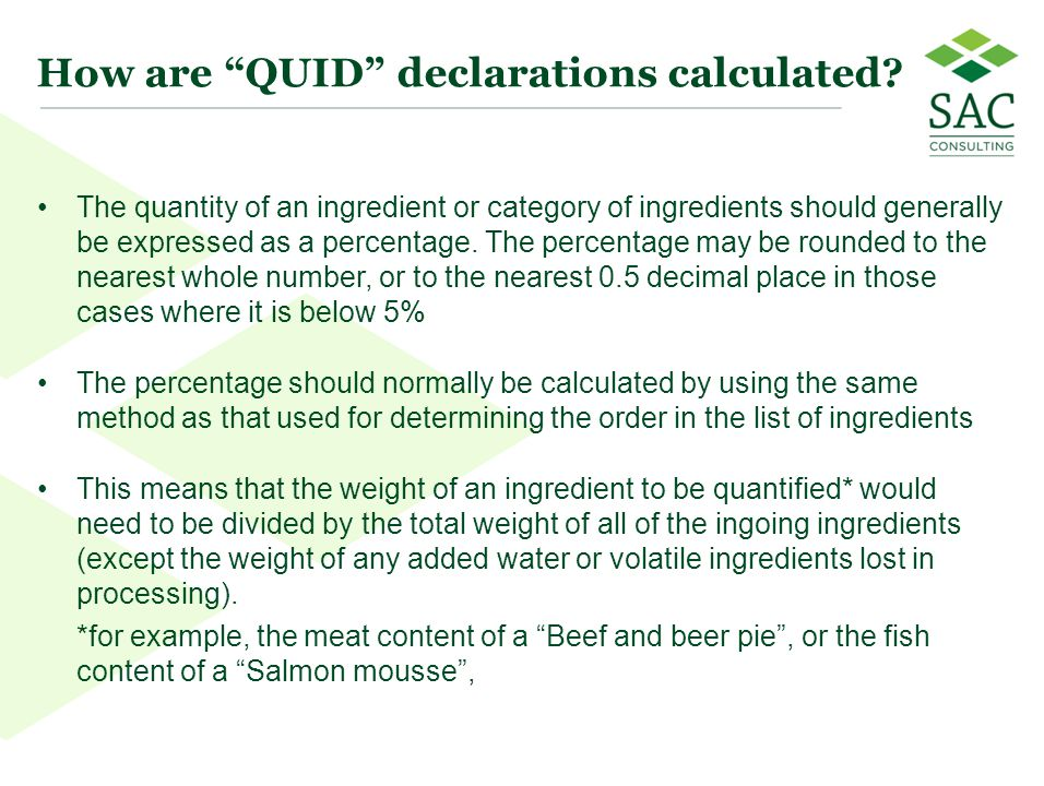 """18 How are """"QUID"""" declarations calculated? The quantity of an ingredient or category of ingredients should generally be expressed as a percentage. The"""