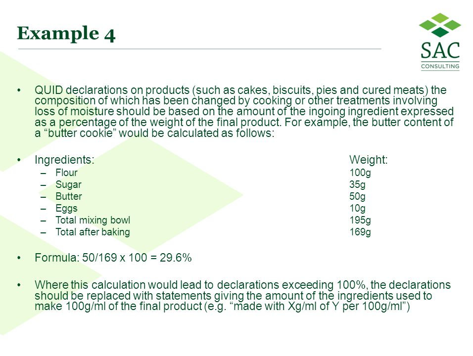 20 Example 4 QUID declarations on products (such as cakes, biscuits, pies and cured meats) the composition of which has been changed by cooking or oth