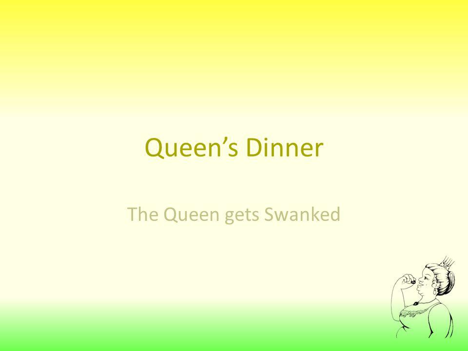 Queen's Dinner The Queen gets Swanked