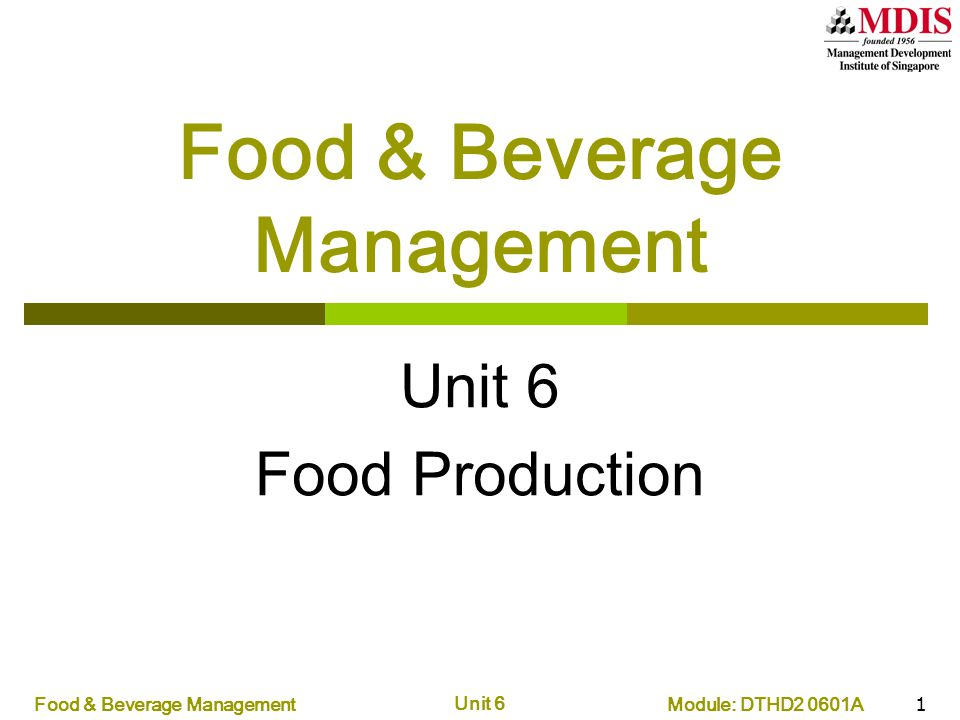 Module: DTHD2 0601AFood & Beverage Management Unit 6 1 Food & Beverage Management Unit 6 Food Production