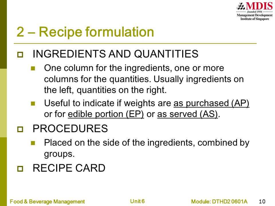 Module: DTHD2 0601AFood & Beverage Management Unit 6 10 2 – Recipe formulation  INGREDIENTS AND QUANTITIES One column for the ingredients, one or mor