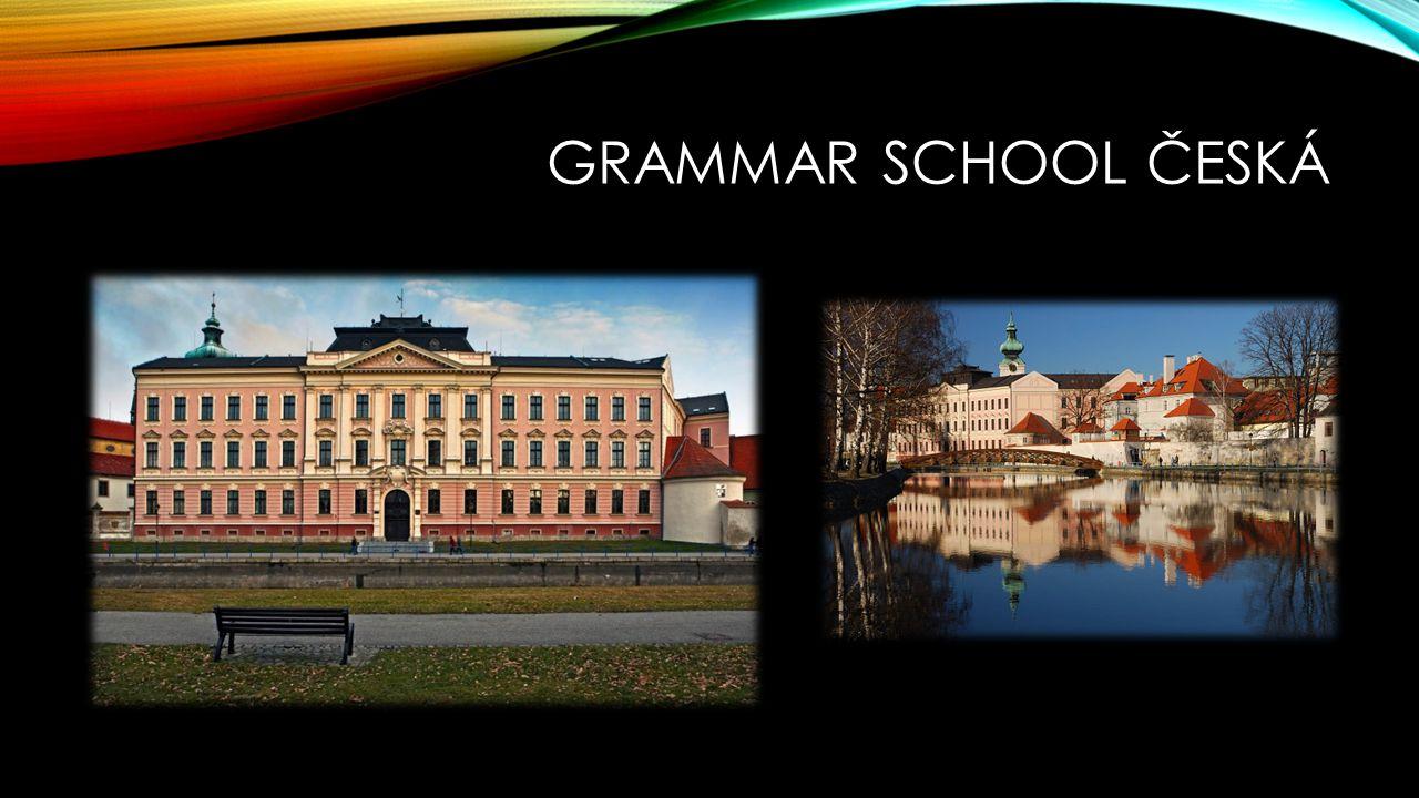GRAMMAR SCHOOL ČESKÁ