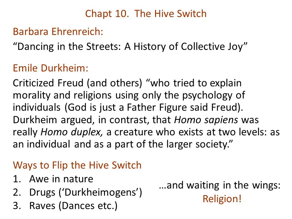 """Chapt 10. The Hive Switch Barbara Ehrenreich: """"Dancing in the Streets: A History of Collective Joy"""" Emile Durkheim: Criticized Freud (and others) """"who"""