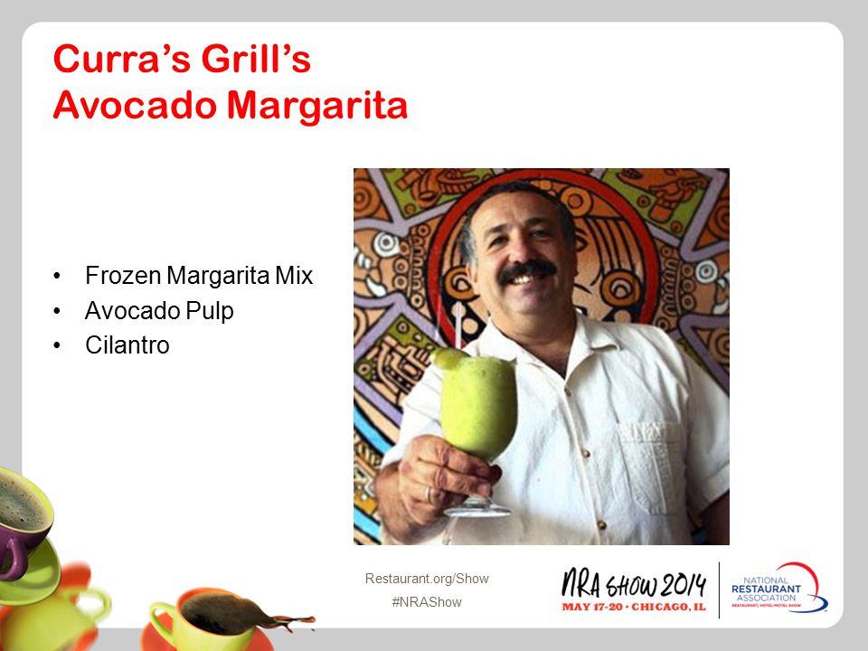 Restaurant.org/Show #NRAShow Curra's Grill's Avocado Margarita Frozen Margarita Mix Avocado Pulp Cilantro