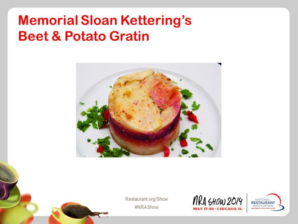 Restaurant.org/Show #NRAShow Memorial Sloan Kettering's Beet & Potato Gratin