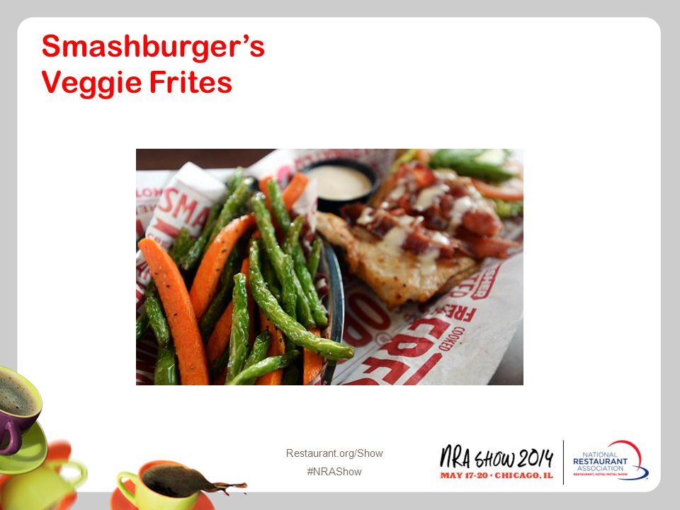 Restaurant.org/Show #NRAShow Smashburger's Veggie Frites