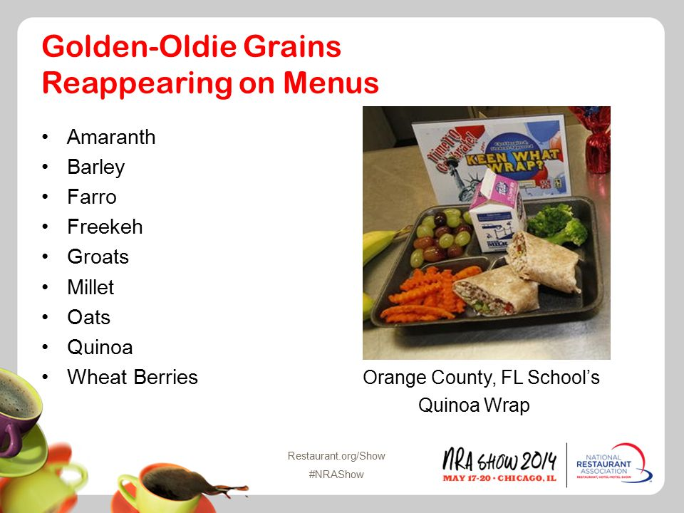 Restaurant.org/Show #NRAShow Golden-Oldie Grains Reappearing on Menus Amaranth Barley Farro Freekeh Groats Millet Oats Quinoa Wheat Berries Orange County, FL School's Quinoa Wrap
