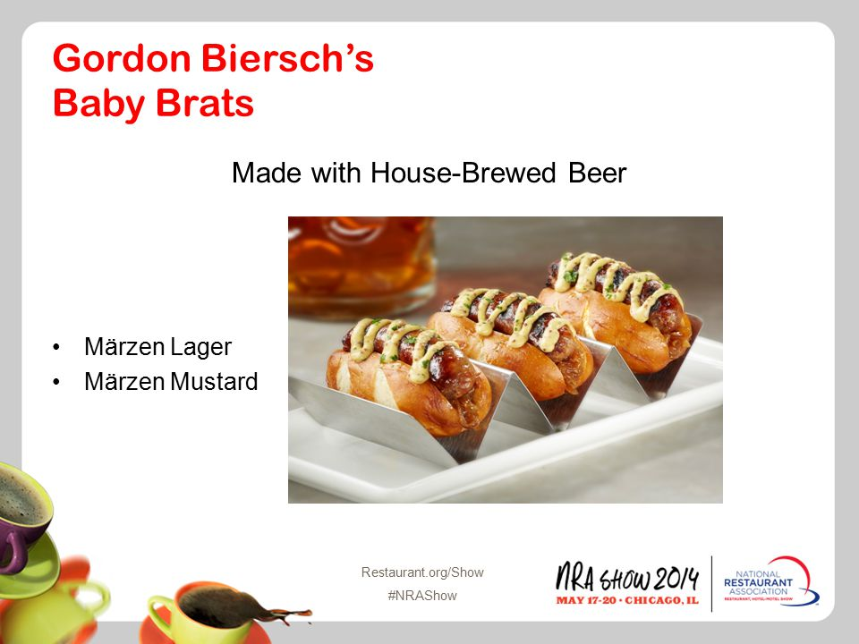 Restaurant.org/Show #NRAShow Gordon Biersch's Baby Brats Made with House-Brewed Beer Märzen Lager Märzen Mustard
