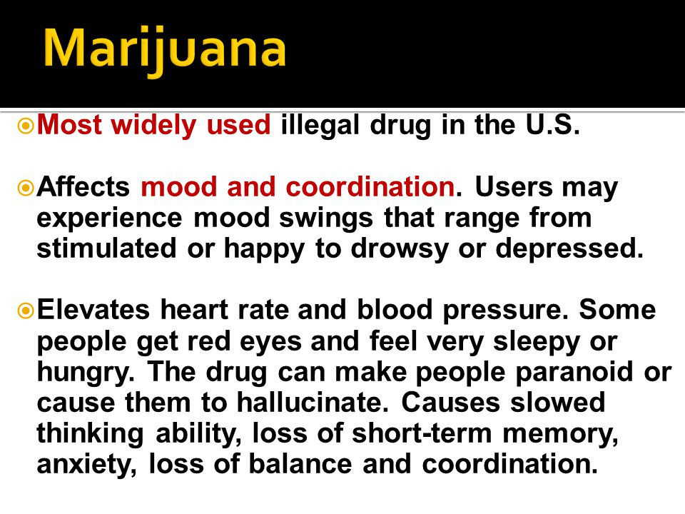  Most widely used illegal drug in the U.S.  Affects mood and coordination.