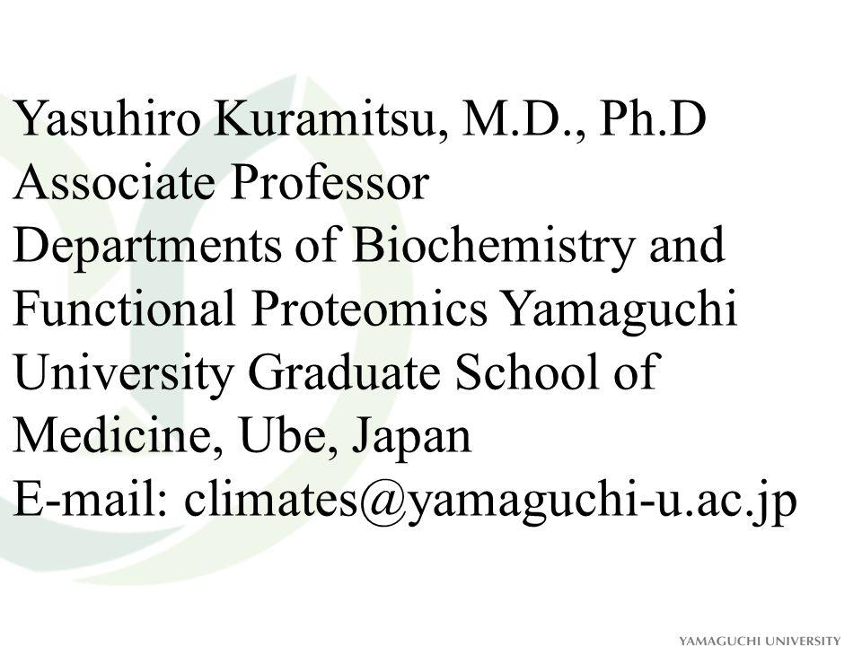 Yasuhiro Kuramitsu, M.D., Ph.D Associate Professor Departments of Biochemistry and Functional Proteomics Yamaguchi University Graduate School of Medic