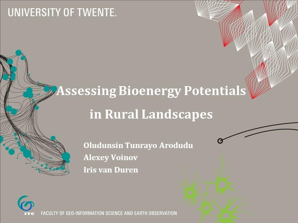 Assessing Bioenergy Potentials in Rural Landscapes Oludunsin Tunrayo Arodudu Alexey Voinov Iris van Duren