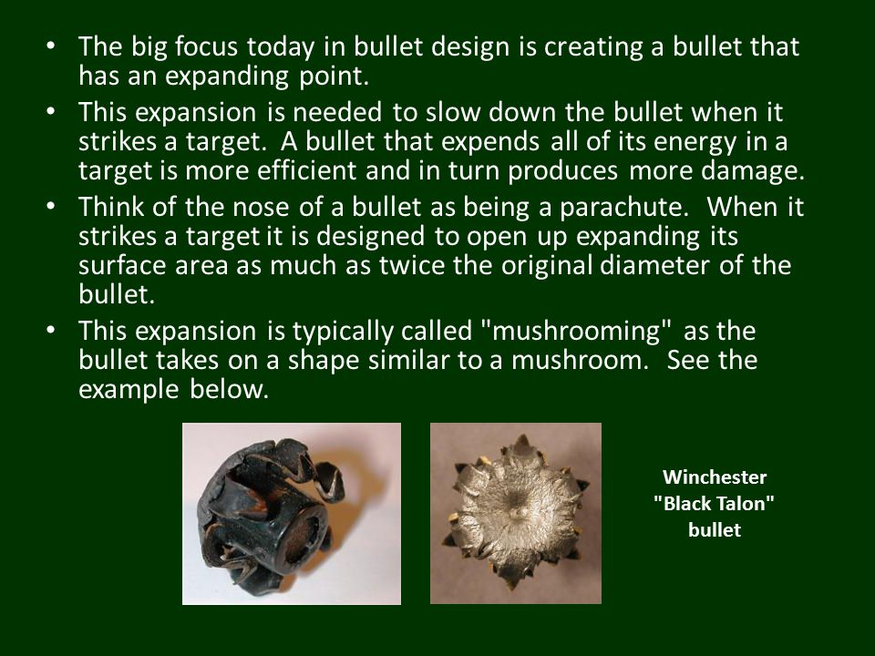 The big focus today in bullet design is creating a bullet that has an expanding point.