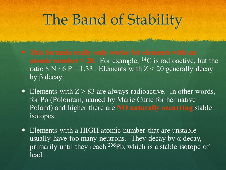 The Band of Stability This formula really only works for elements with an atomic number > 20.