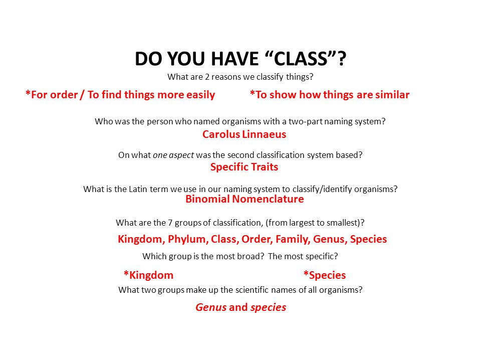 DO YOU HAVE CLASS . What are 2 reasons we classify things.