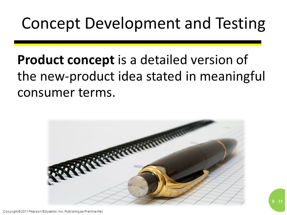 8 -11 Copyright © 2011 Pearson Education, Inc. Publishing as Prentice Hall Concept Development and Testing Product concept is a detailed version of th