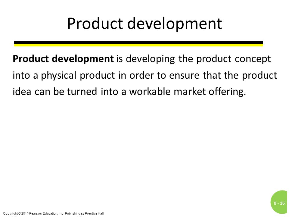8 -16 Copyright © 2011 Pearson Education, Inc. Publishing as Prentice Hall Product development Product development is developing the product concept i