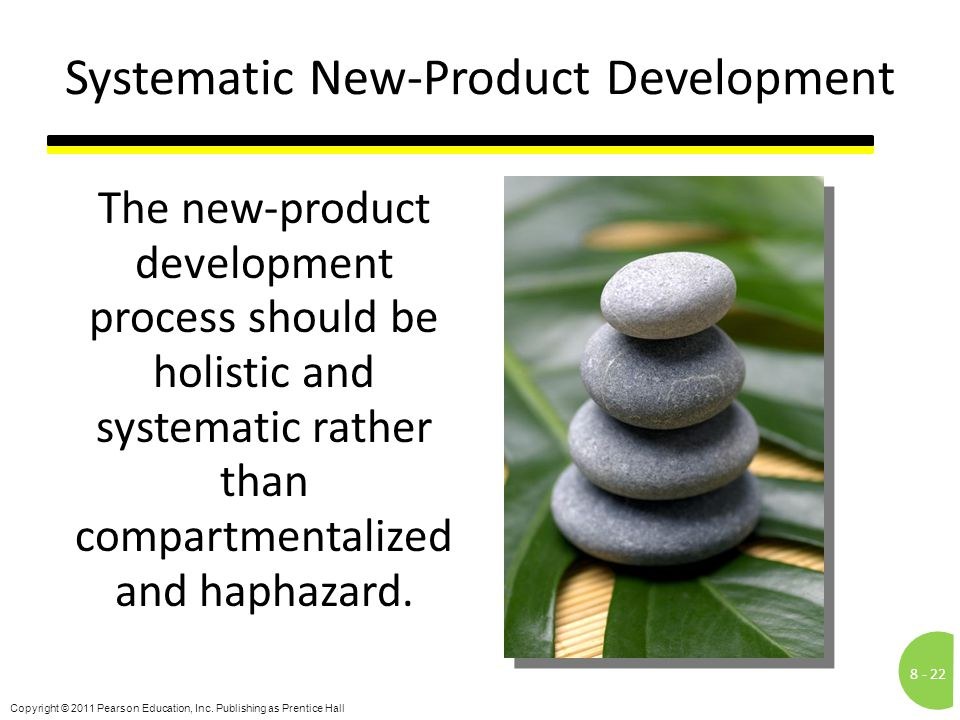 8 -22 Copyright © 2011 Pearson Education, Inc. Publishing as Prentice Hall Systematic New-Product Development The new-product development process shou