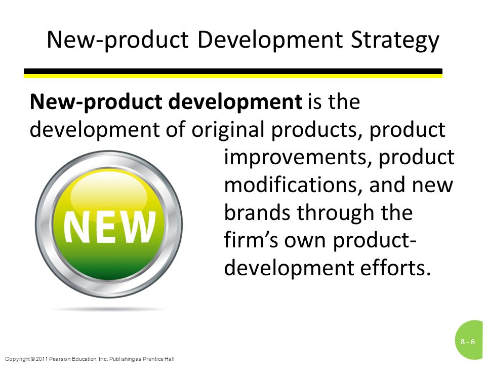 8 -6 Copyright © 2011 Pearson Education, Inc. Publishing as Prentice Hall New-product Development Strategy New-product development is the development