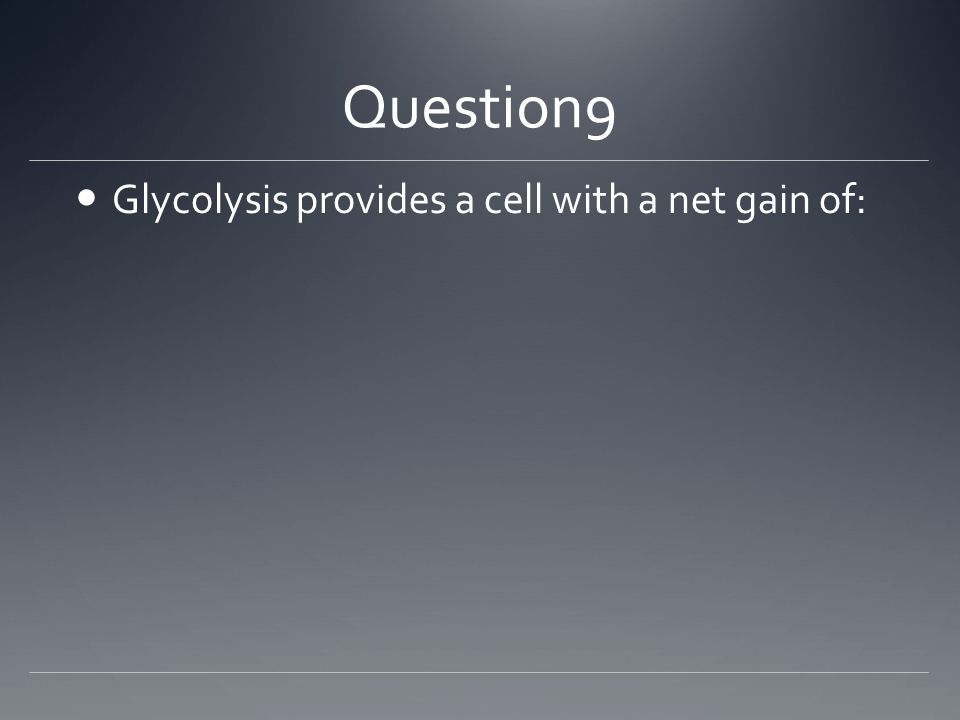 Question9 Glycolysis provides a cell with a net gain of: