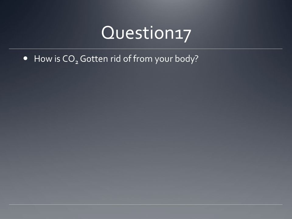 Question17 How is CO 2 Gotten rid of from your body