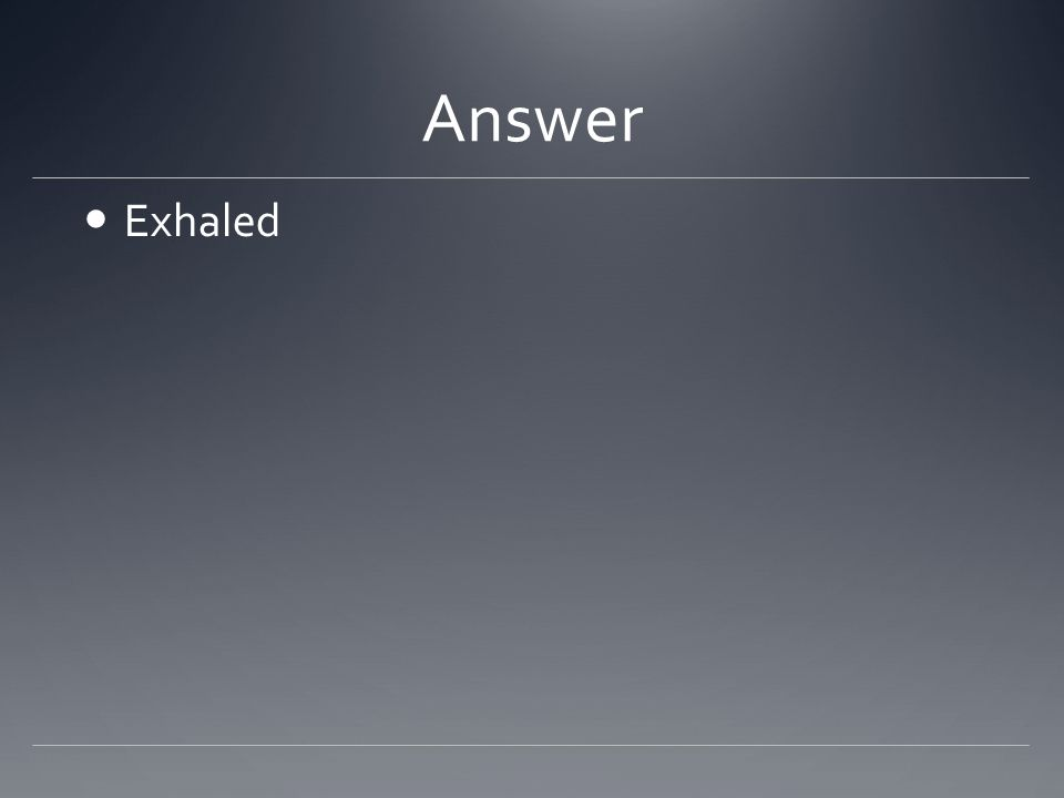 Answer Exhaled