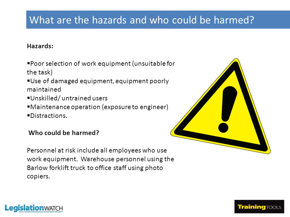 What are the hazards and who could be harmed.