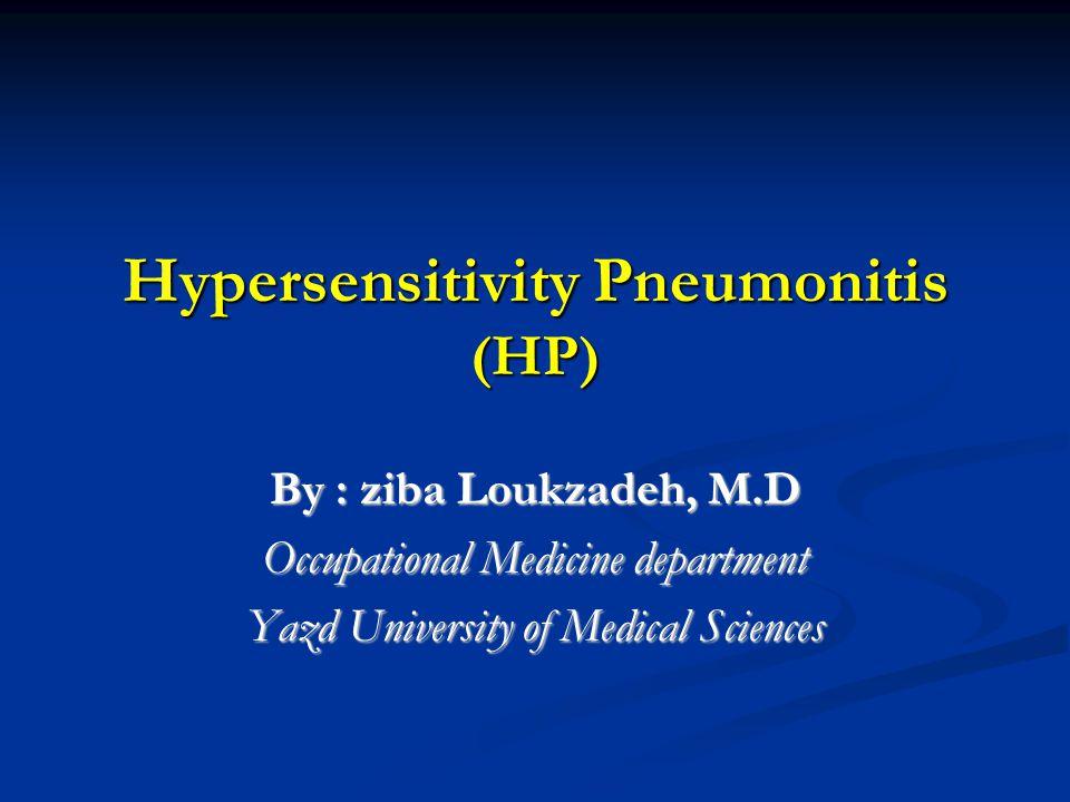 Hypersensitivity Pneumonitis (HP) By : ziba Loukzadeh, M.D Occupational Medicine department Yazd University of Medical Sciences