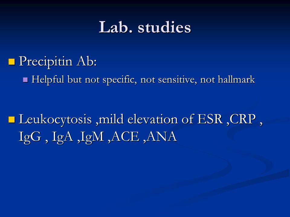 Lab. studies Precipitin Ab: Precipitin Ab: Helpful but not specific, not sensitive, not hallmark Helpful but not specific, not sensitive, not hallmark