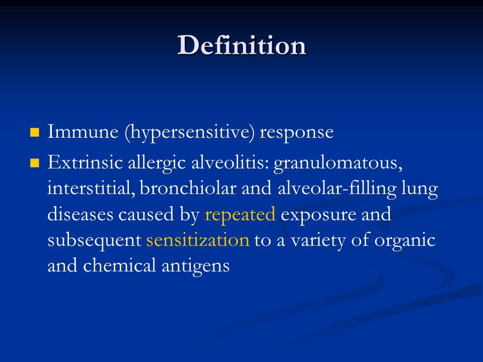Definition Immune (hypersensitive) response Extrinsic allergic alveolitis: granulomatous, interstitial, bronchiolar and alveolar-filling lung diseases