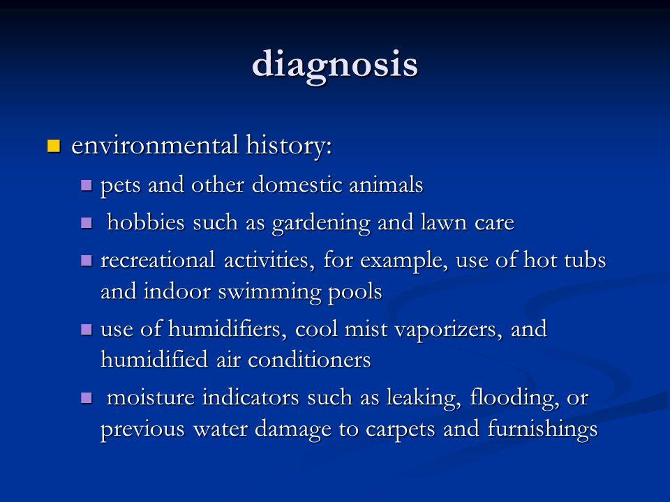 diagnosis environmental history: environmental history: pets and other domestic animals pets and other domestic animals hobbies such as gardening and