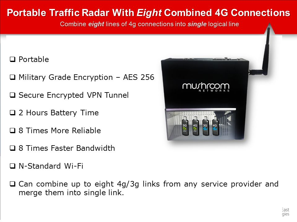 Solution Summary  1) Traffic Radar will connect to  Portabella appliance via Ethernet cable Eight 4g lines will be combined into SINGLE logical line to police command and control center and will also provide Military Grade AES 256 Bits Encryption on this single logical link  2) Portabella Appliance will connect to  Command & Control Center Unit