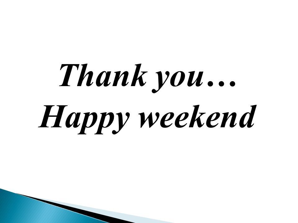 Thank you… Happy weekend