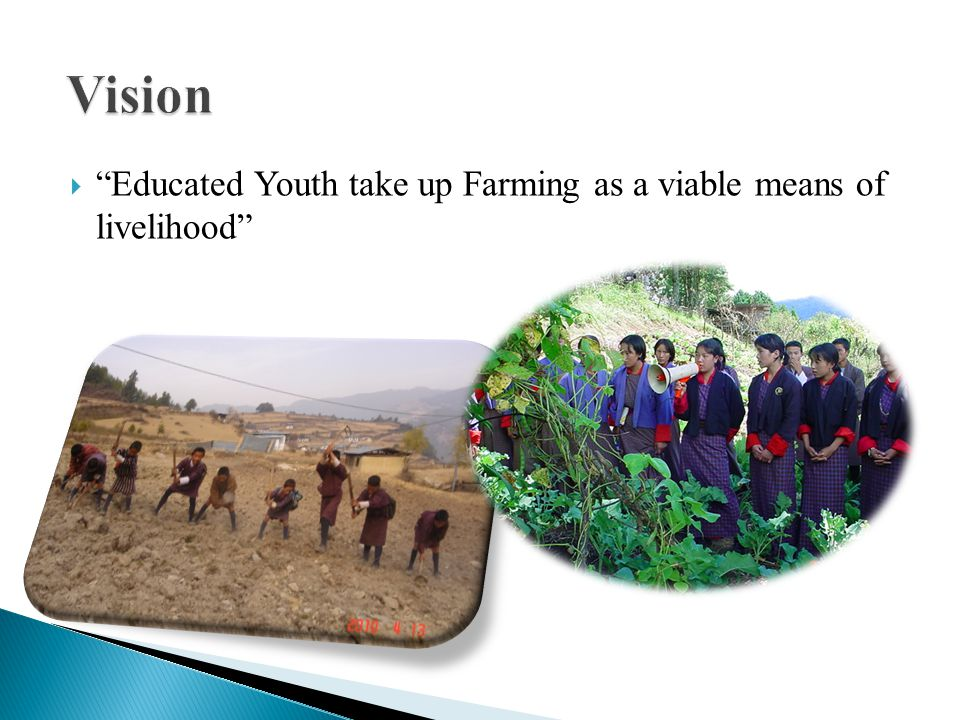 Provide holistic agricultural education to school children to enhance awareness on the role of the RNR sector with regards to food self sufficiency, food nutrition, future employment and economic opportunities in a sustainable manner