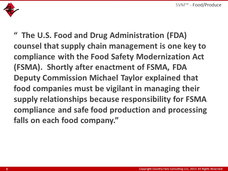"""Copyright Country Fare Consulting LLC, 2013 All Rights Reserved """" The U.S. Food and Drug Administration (FDA) counsel that supply chain management is"""