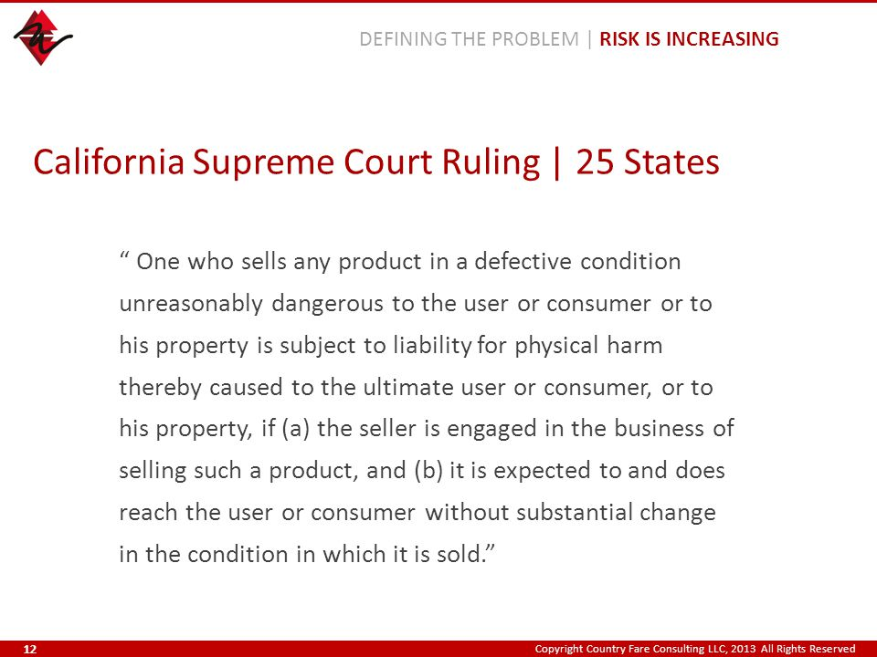 """Copyright Country Fare Consulting LLC, 2013 All Rights Reserved """" One who sells any product in a defective condition unreasonably dangerous to the use"""
