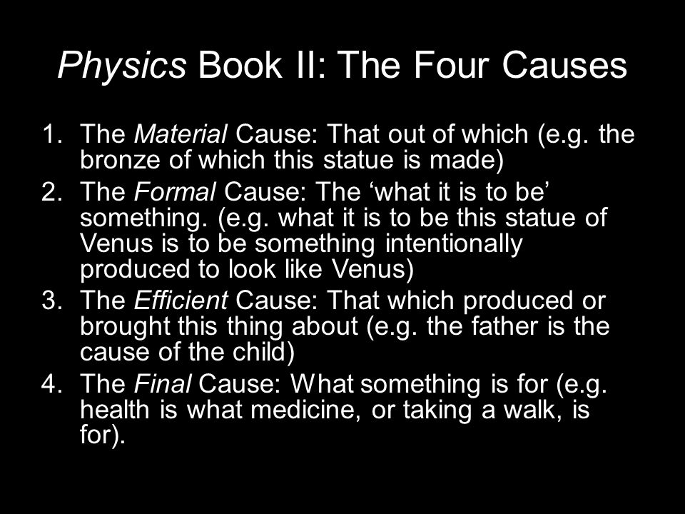 Physics Book II: The Four Causes 1.The Material Cause: That out of which (e.g.