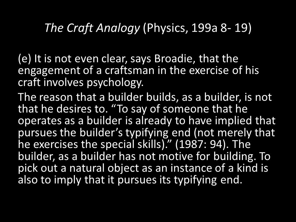 The Craft Analogy (Physics, 199a 8- 19) (e) It is not even clear, says Broadie, that the engagement of a craftsman in the exercise of his craft involves psychology.