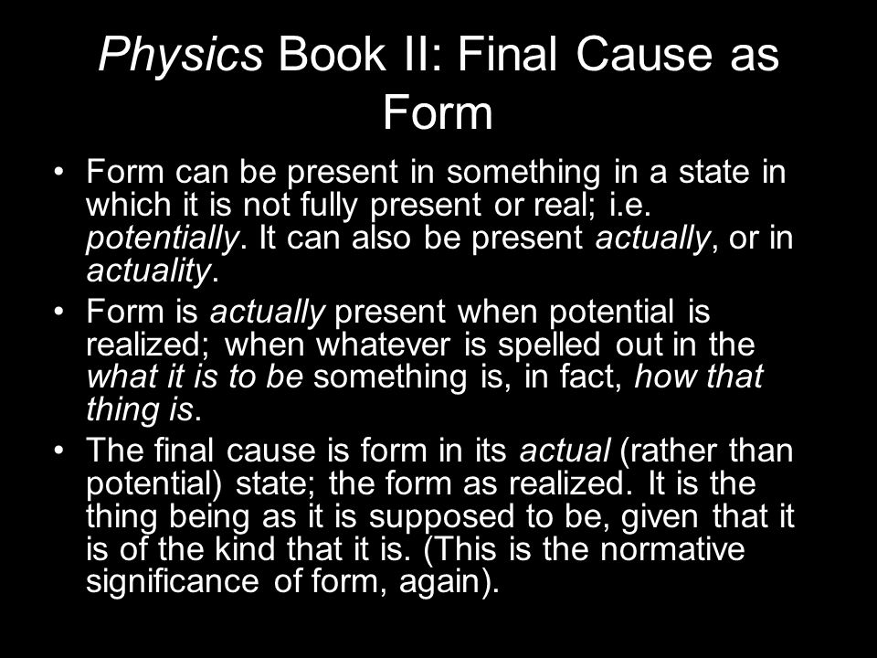 Physics Book II: Final Cause as Form Form can be present in something in a state in which it is not fully present or real; i.e.