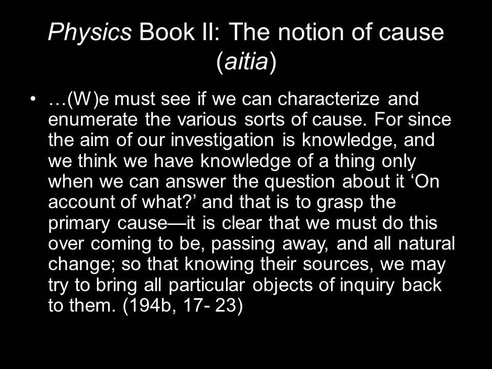 Physics Book II: The notion of cause (aitia) …(W)e must see if we can characterize and enumerate the various sorts of cause.