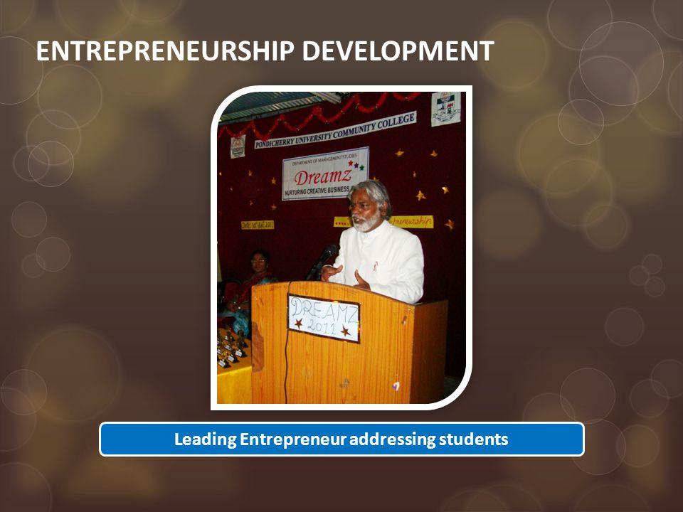 ENTREPRENEURSHIP DEVELOPMENT Leading Entrepreneur addressing students