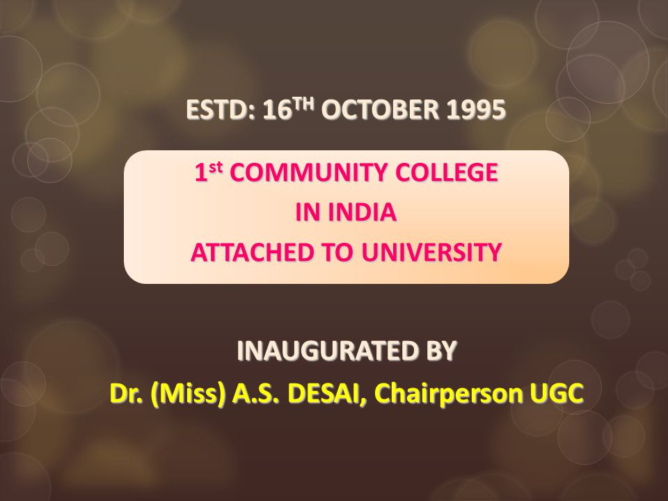 ESTD: 16 TH OCTOBER 1995 1 st COMMUNITY COLLEGE IN INDIA ATTACHED TO UNIVERSITY INAUGURATED BY Dr.