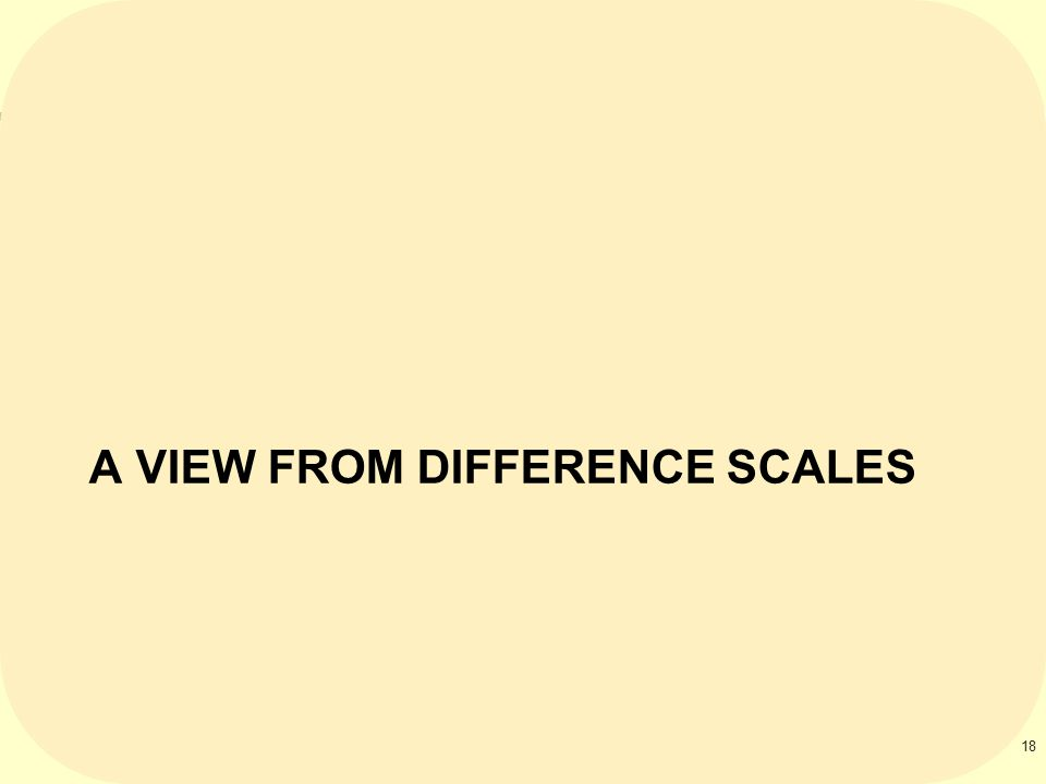 A VIEW FROM DIFFERENCE SCALES 18