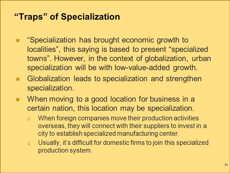 Traps of Specialization Specialization has brought economic growth to localities , this saying is based to present specialized towns .