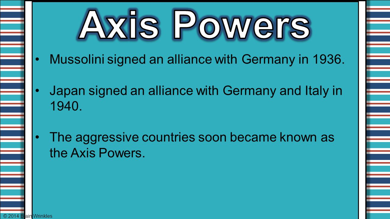 Mussolini signed an alliance with Germany in 1936. Japan signed an alliance with Germany and Italy in 1940. The aggressive countries soon became known
