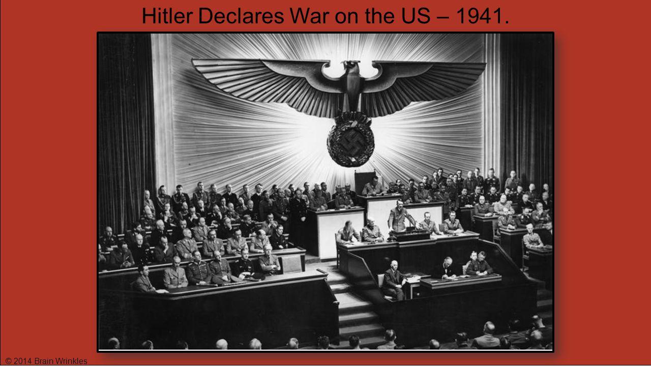 © 2014 Brain Wrinkles Hitler Declares War on the US – 1941.