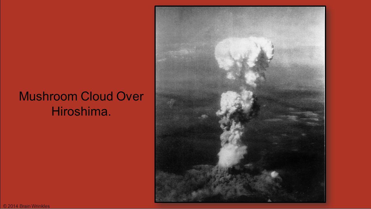 © 2014 Brain Wrinkles Mushroom Cloud Over Hiroshima.