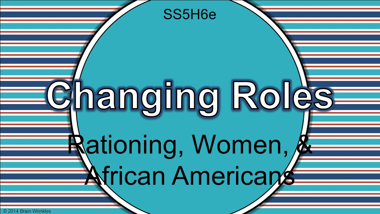 SS5H6e Rationing, Women, & African Americans