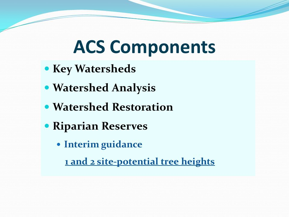 ACS Components Key Watersheds Watershed Analysis Watershed Restoration Riparian Reserves Interim guidance 1 and 2 site-potential tree heights